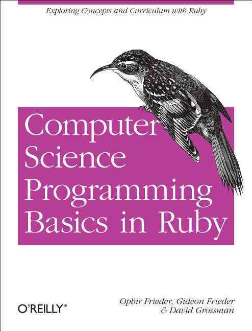 Computer Science Programming Basics in Ruby By Frieder, Ophir/ Frieder, Gideon/ Grossman, David